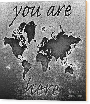 World Map You Are Here Novo In Black And White Wood Print by Eleven Corners