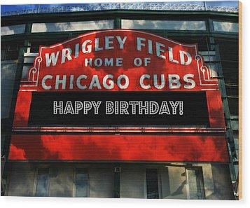Wrigley Field -- Happy Birthday Wood Print