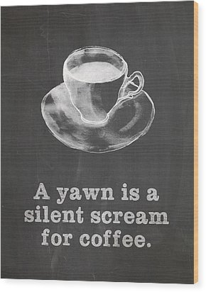 Yawn For Coffee Wood Print