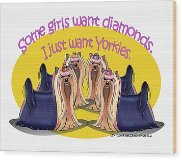 Yorkies Are A Girls Best Friends Wood Print