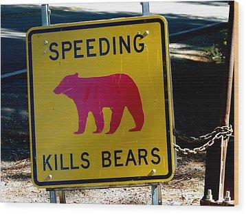 Yosemite Bear Sign Speeding Kills Bears Wood Print