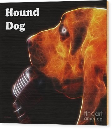 You Ain't Nothing But A Hound Dog - Dark - Electric - With Text Wood Print by Wingsdomain Art and Photography