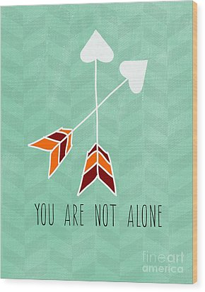 You Are Not Alone Wood Print by Linda Woods