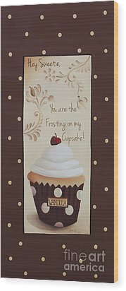 You Are The Frosting On My Cupcake Wood Print by Catherine Holman