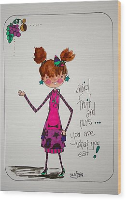 You Are What You Eat Wood Print by Mary Kay De Jesus