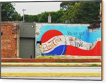You've Got A Life To Live Pepsi Cola Wall Mural Wood Print