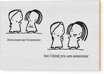 Awesomer Wood Print by Leanne Wilkes