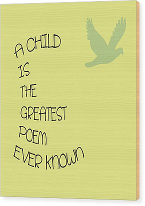 A Child Is The Greatest Poem Ever Known Wood Print by Georgia Fowler