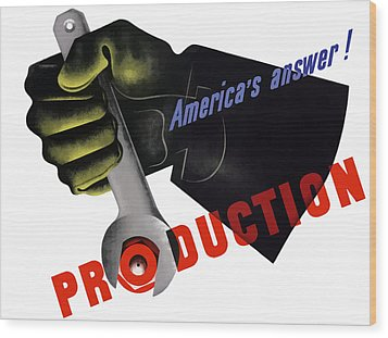 America's Answer -- Production  Wood Print by War Is Hell Store