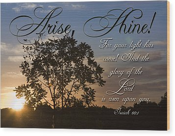 Arise Shine Wood Print