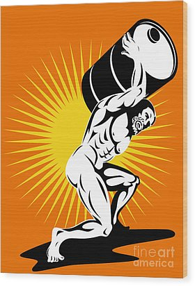 Atlas Carrying Barrel Drum Of Oil Retro Wood Print by Aloysius Patrimonio