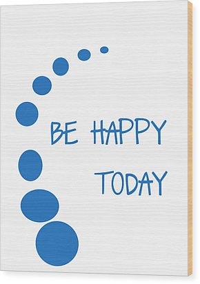 Be Happy Today In Blue Wood Print by Georgia Fowler