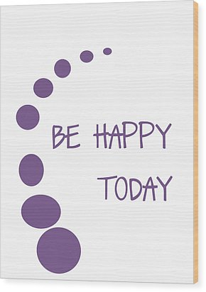 Be Happy Today In Purple Wood Print by Georgia Fowler