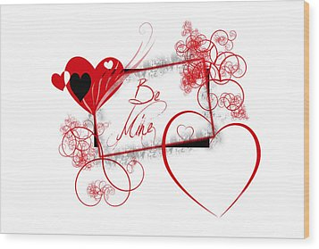 Be Mine Wood Print