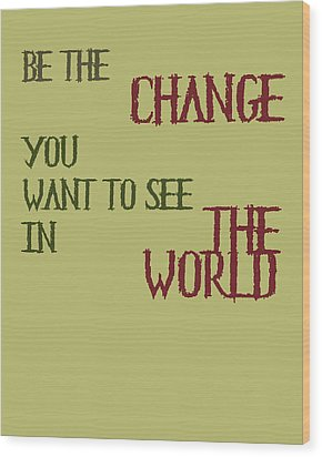 Be The Change Wood Print by Georgia Fowler