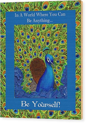 Be Yourself Wood Print by The Art With A Heart By Charlotte Phillips