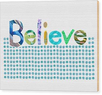 Believe Wood Print by Ann Powell