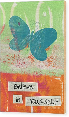 Believe In Yourself Wood Print by Linda Woods