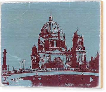 Berlin Cathedral Wood Print by Naxart Studio