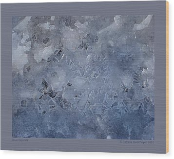 Wood Print featuring the photograph Blue Crystals by Patricia Overmoyer