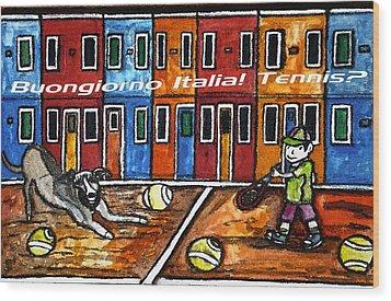 Bounjiorno Italia Tennis Wood Print by Monica Engeler