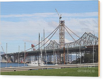 Building The New San Francisco Oakland Bay Bridge 7d7775 Wood Print by Wingsdomain Art and Photography