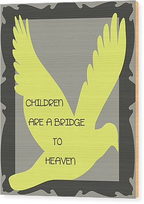 Children Are A Bridge To Heaven Wood Print by Georgia Fowler