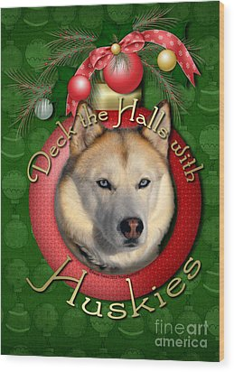 Christmas - Deck The Halls With Huskies Wood Print by Renae Laughner