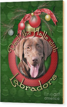 Christmas - Deck The Halls With Labrador S Wood Print by Renae Laughner