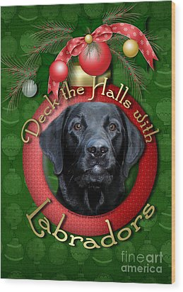 Christmas - Deck The Halls With Labradors Wood Print by Renae Laughner