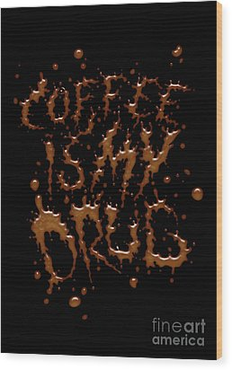 Coffe Is My Drug Wood Print by Andreas  Leonidou