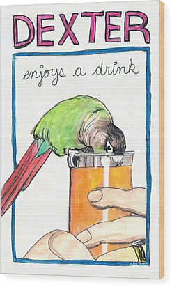 Wood Print featuring the drawing Dexter Enjoys A Drink by Ana Tirolese