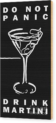 Do Not Panic - Drink Martini - Black Wood Print by Wingsdomain Art and Photography