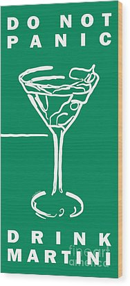 Do Not Panic - Drink Martini - Green Wood Print by Wingsdomain Art and Photography