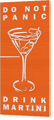 Do Not Panic - Drink Martini - Orange Wood Print by Wingsdomain Art and Photography