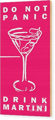 Do Not Panic - Drink Martini - Pink Wood Print by Wingsdomain Art and Photography