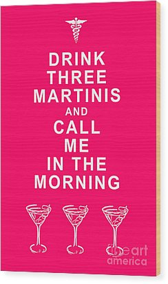 Drink Three Martinis And Call Me In The Morning - Pink Wood Print by Wingsdomain Art and Photography