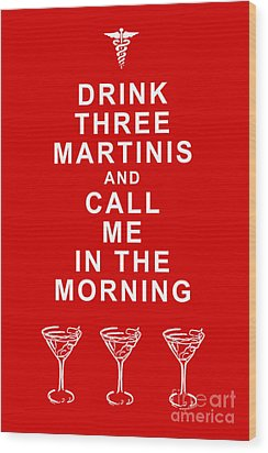 Drink Three Martinis And Call Me In The Morning - Red Wood Print by Wingsdomain Art and Photography
