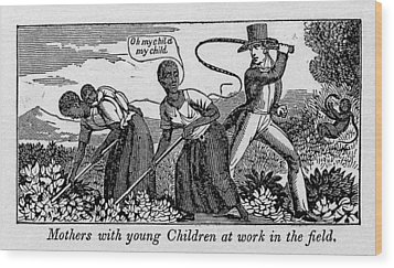 During Work Slave Mothers Had To Leave Wood Print by Everett