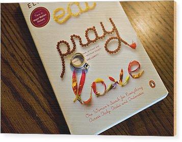 Eat Pray Love Wood Print by Malania Hammer