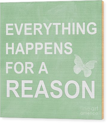 Everything For A Reason Wood Print