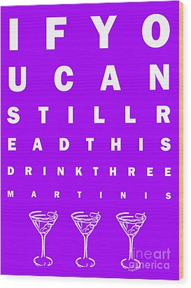 Eye Exam Chart - If You Can Read This Drink Three Martinis - Purple Wood Print by Wingsdomain Art and Photography