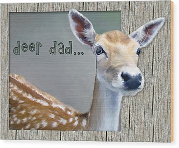 Fathers Day Deer Dad Wood Print by Susan Kinney