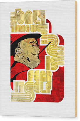 Fdr Only Fear On White Wood Print by Jeff Steed