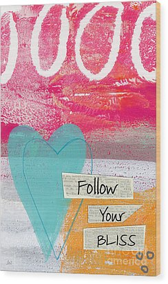 Follow Your Bliss Wood Print by Linda Woods