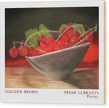 Fresh Currants Wood Print by Colleen Brown