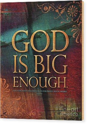 God Is Big Enough Wood Print by Shevon Johnson