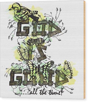 God Is Good Wood Print by Danielle Kasony