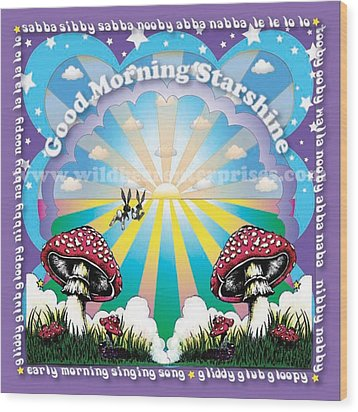 Good Morning Starshine Wood Print by Annie Wildbear