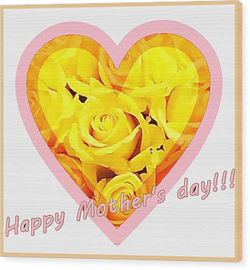 Happy Mother S Day Wood Print by Ingrid Stiehler